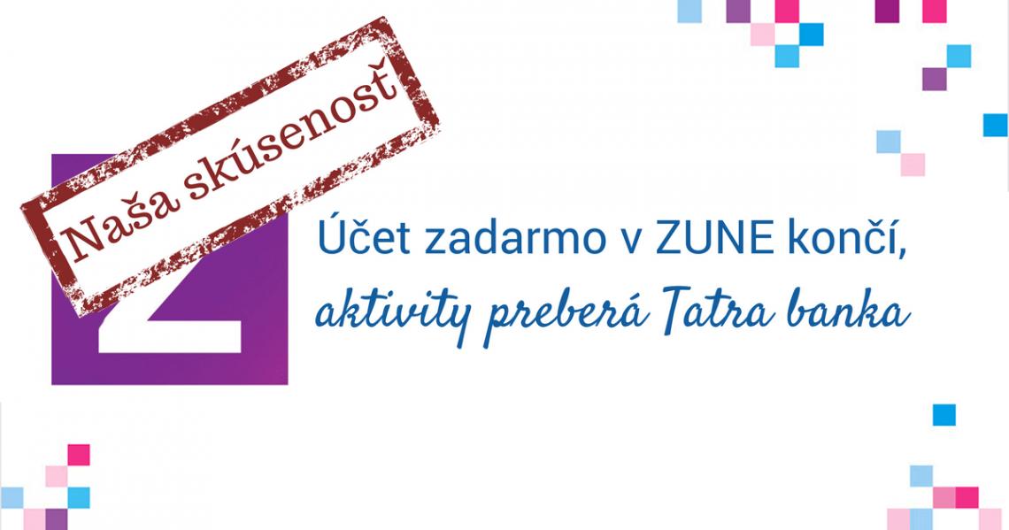Účet zadarmo v ZUNE končí, aktivity preberá Tatra banka